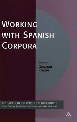 Working with Spanish Corpora (Hardcover): Giovanni Parodi