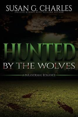 Werewolf Romance - Hunted by the Wolves: A Paranormal Romance (Paperback): Susan G Charles