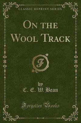 On the Wool Track (Classic Reprint) (Paperback): C.E.W. Bean