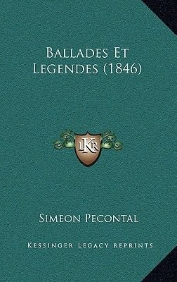 Ballades Et Legendes (1846) (English, French, Paperback): Simeon Pecontal