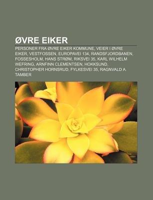 Ovre Eiker - Personer Fra Ovre Eiker Kommune, Veier I Ovre Eiker, Vestfossen, Europavei 134, Randsfjordbanen, Fossesholm, Hans...