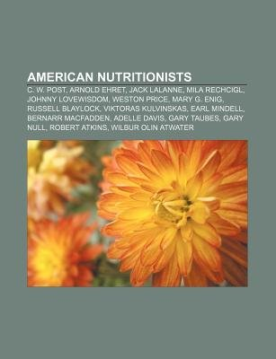American Nutritionists - C. W. Post, Arnold Ehret, Jack Lalanne, Mila Rechcigl, Johnny Lovewisdom, Weston Price, Mary G. Enig,...