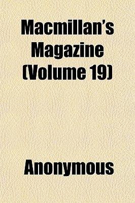 MacMillan's Magazine (Volume 19) (Paperback): Anonymous