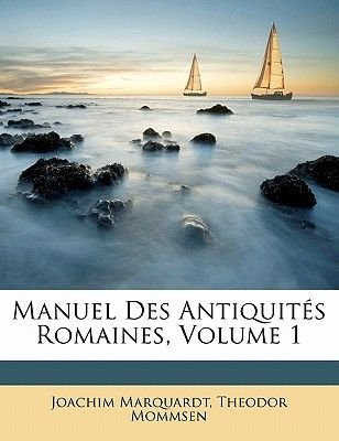 Manuel Des Antiquites Romaines, Volume 1 (English, French, Paperback): Joachim Marquardt, Theodore Mommsen