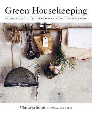 Green Housekeeping - Recipes and Solutions for a Cleaner, More Sustainable Home (Paperback): Christina Strutt