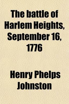 The Battle of Harlem Heights, September 16, 1776; With a Review of the Events of the Campaign (Paperback): Henry Phelps Johnston