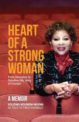 Heart Of A Strong Woman - From Daveyton To Sarafina! My Story Of Triumph (Paperback): Xoliswa Nduneni-Ngema, Fred Khumalo