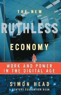 The New Ruthless Economy - Work and Power in the Digital Age (Paperback, New Ed): Simon Head