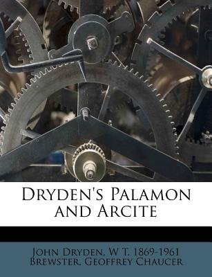 Dryden's Palamon and Arcite (Paperback): John Dryden, W. T. 1869 Brewster, Geoffrey Chaucer
