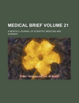 Medical Brief Volume 21; A Monthly Journal of Scientific Medicine and Surgery (Paperback): Books Group