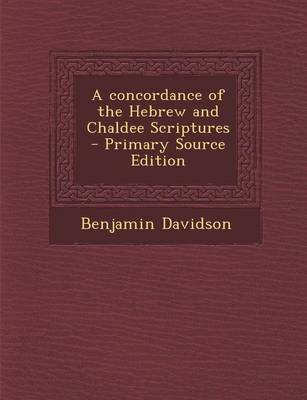 A Concordance of the Hebrew and Chaldee Scriptures (Paperback): Benjamin Davidson