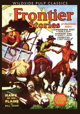 Frontier Stories - Winter 1940 (Wildside Pulp Classics) (Paperback): George E. Magee, Frank H. Richey
