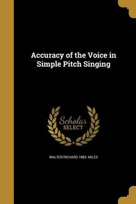 Accuracy of the Voice in Simple Pitch Singing (Paperback): Walter Richard 1885- Miles