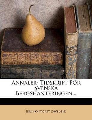 Annaler - Tidskrift for Svenska Bergshanteringen... (Swedish, Paperback): Jernkontoret (Sweden)