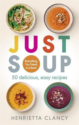 Just Soup - 50 delicious, easy recipes (Paperback): Henrietta Clancy