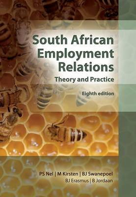South African Employment Relations, Theory and Practice (Paperback, 8th ed): P.S. Nel, Monica Kirsten, B.J. Swanepoel, B.J....