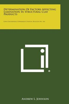 Determination of Factors Affecting Lamination in Structural Clay Products - Iowa Engineering Experiment Station, Bulletin No....