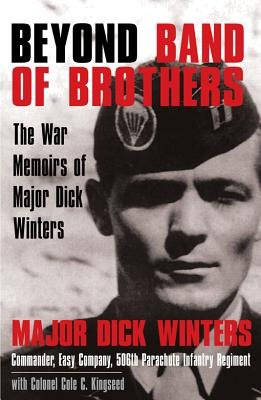 Beyond Band of Brothers - [the War Memoirs of Major Dick Winters] (Electronic book text): Richard D Winters, Cole C. Kingseed