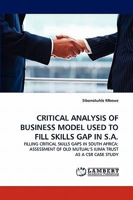 Critical Analysis of Business Model Used to Fill Skills Gap in S.A. (Paperback): Sibonokuhle Mbewe