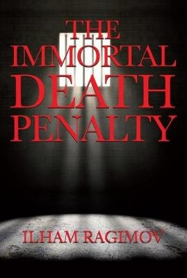 The Immortal Death Penalty (Paperback): Ilham Ragimov