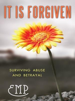 It Is Forgiven - Surviving Abuse and Betrayal (Electronic book text): Emp