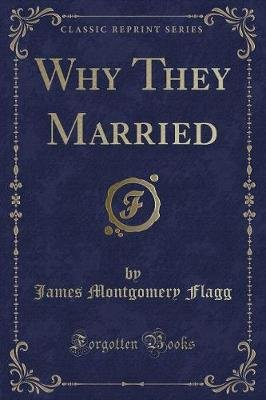 Why They Married (Classic Reprint) (Paperback): James Montgomery Flagg
