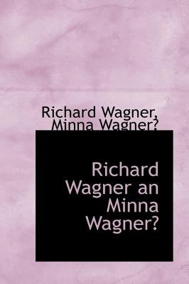 Richard Wagner an Minna Wagner (Paperback): Richard Wagner