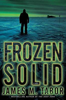 Frozen Solid: A Novel (Electronic book text): James Tabor