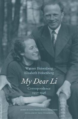 My Dear Li - Correspondence, 1937-1946 (Hardcover): Werner Heisenberg, Elisabeth Heisenberg