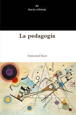 La Pedagogia (Italian, Paperback): Immanuel Kant