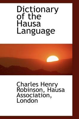 Dictionary of the Hausa Language (Hardcover): Charles Henry Robinson