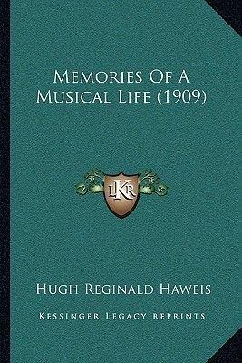 Memories of a Musical Life (1909) (Paperback): Hugh Reginald Haweis