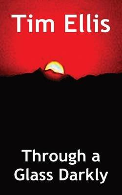 Through a Glass Darkly (Paperback): Tim Ellis