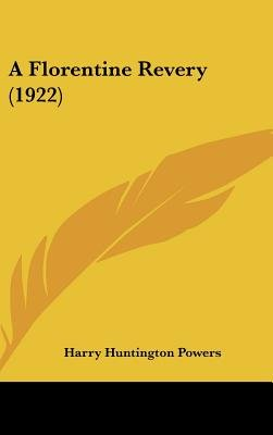 A Florentine Revery (1922) (Hardcover): Harry Huntington Powers