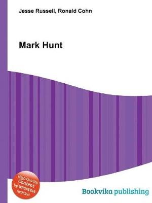 Mark Hunt (Paperback): Ronald Cohn, Jesse Russell