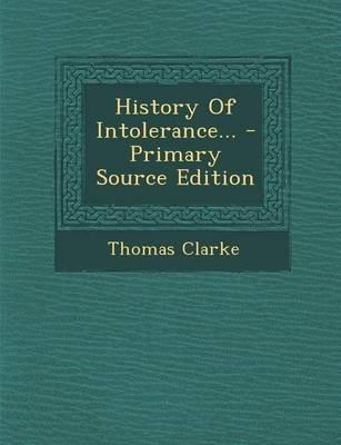 History of Intolerance... (Paperback): Thomas Clarke