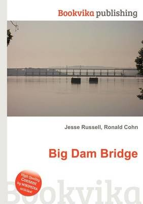 Big Dam Bridge (Paperback): Jesse Russell, Ronald Cohn