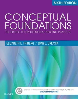 Conceptual Foundations - The Bridge to Professional Nursing Practice (Paperback, 6th Revised edition): Elizabeth E. Friberg,...