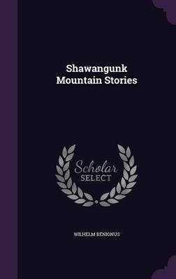 Shawangunk Mountain Stories (Hardcover): Wilhelm Benignus