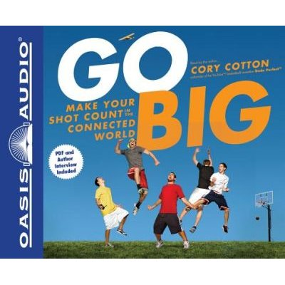 Go Big - Make Your Shot Count in the Connected World (Standard format, CD): Cory Cotton
