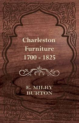 Charleston Furniture 1700 - 1825 (Paperback): E.Milby Burton