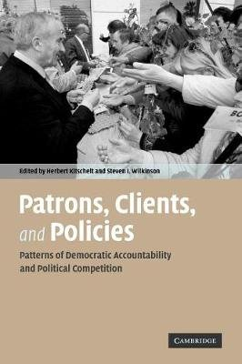 Patrons, Clients and Policies - Patterns of Democratic Accountability and Political Competition (Paperback, New ed): Herbert...