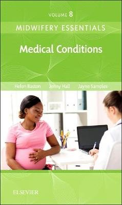 Midwifery Essentials: Medical Conditions - Volume 8 (Paperback): Helen Baston, Jennifer Hall, Jayne Samples