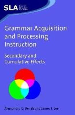 Grammar Acquisition and Processing Instruction - Secondary and Cumulative Effects (Hardcover, illustrated edition): Alessandro...