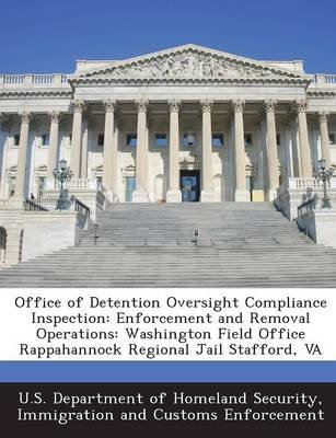 Office of Detention Oversight Compliance Inspection - Enforcement and Removal Operations: Washington Field Office Rappahannock...