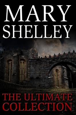 Mary Shelley - The Ultimate Collection (All 7 Novels Including Frankenstein, Short Stories, Bonus Audiobook Links & More)...
