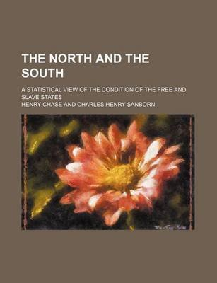 The North and the South; A Statistical View of the Condition of the Free and Slave States (Paperback): Henry Chase