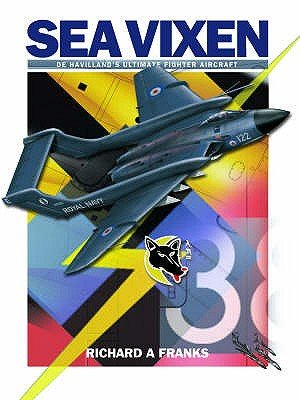 De Havilland Sea Vixen - De Havilland's Ultimate Fighter Aircraft (Paperback): Richard A. Franks