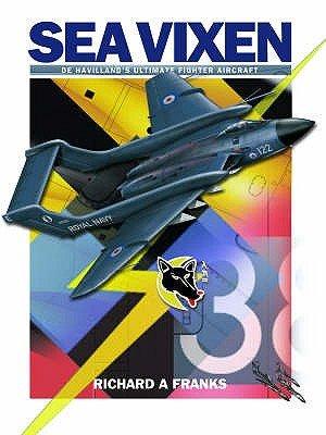 De Havilland Sea Vixen - De Havilland's Ultimate Fighter Aircraft (Paperback): Richard A. Franks