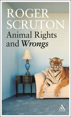 Animal Rights and Wrongs (Paperback, New edition): Roger Scruton